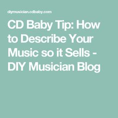 CD Baby Tip: How to Describe Your Music so it Sells - DIY Musician Blog