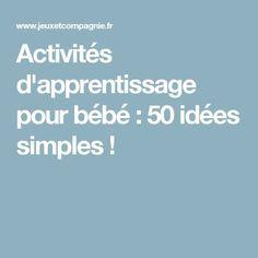 Activités d'apprentissage pour bébé : 50 idées simples !