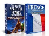 Free Kindle Book -  [Travel][Free] Travel Guide Box Set #3: The Best of Beautiful France For Tourists & French For Beginners (France, French, Learn French, French Language, Speak French, ... Travel Guide, France's Top Attraction)