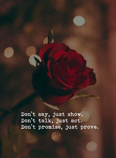 Motivation Quotes Don't say, just show. Don't talk, just act. Don't promise, just prove. Reality Quotes, Mood Quotes, Attitude Quotes, True Quotes, Motivational Quotes, Inspirational Quotes, Deep Quotes, Strong Quotes, Uplifting Quotes