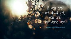 You are not done