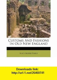 Customs And Fashions In Old New England (9781173715908) Alice Morse Earle , ISBN-10: 1173715908  , ISBN-13: 978-1173715908 ,  , tutorials , pdf , ebook , torrent , downloads , rapidshare , filesonic , hotfile , megaupload , fileserve