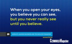 When you open your eyes, you believe you can see, but you never really see until you believe.