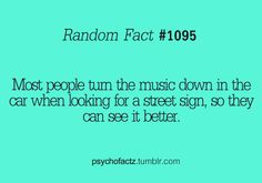 """Random fact Most people turn down the music in the car when looking for a street sign, so they can see better. Haha Funny, Hilarious, Fun Facts, Crazy Facts, Random Facts, Think, Chor, Story Of My Life, Just For Laughs"
