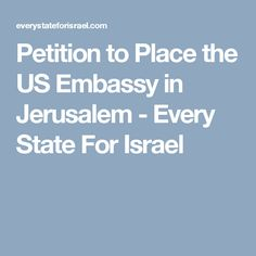 Petition to Place the US Embassy in Jerusalem - Every State For Israel