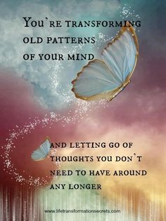 You are transforming old ways of thinking, and letting go of the thoughts you don't need any more. This is how to get the law of attraction to work for you. The Words, Positive Thoughts, Positive Quotes, Negative Thoughts, Deep Thoughts, Butterfly Quotes, Positive Affirmations, Affirmations Success, Healing Affirmations