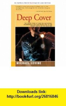 Deep Cover The Inside Story of How DEA Infighting, Incompetence and Subterfuge Lost Us the Biggest Battle of the Drug War (9780595092642) Michael Levine , ISBN-10: 0595092640  , ISBN-13: 978-0595092642 ,  , tutorials , pdf , ebook , torrent , downloads , rapidshare , filesonic , hotfile , megaupload , fileserve