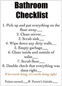 to put in the cabint of the kids bathroom in a frame and have them check it off when they clean. chore charts - bathroom