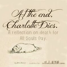 Catholic All Year: At the End, Charlotte Dies: a Reflection on Death for All Souls Day