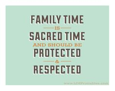 Family time is sacred time - horizontal version. General conference quote by Boyd K. Packer #lds