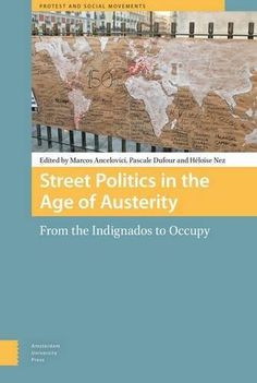 Street politics in the age of austerity : from the Indignados to Occupy / edited by Marcos Ancelovici, Pascale Dufour and Héloïse Nez.