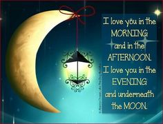 I love you in the morning & in the afternoon. I love you in the evening & underneath the moon. Good Night Quotes, Love Quotes, Inspirational Quotes, Awesome Quotes, Romantic Quotes, Wall Quotes, Happy Quotes, Bible Quotes, Bible Verses