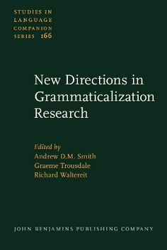 New directions in grammaticalization research / edited by Andrew D.M. Smith, Graeme Trousdale, Richard Waltereit - Amsterdam ; Philadelphia : John Benjamins, cop. 2015