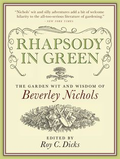 Rhapsody in Green: The Garden Wit and Wisdom of Beverley Nichols from Timber Press