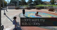 Why I don't want my kids to blindly obey me