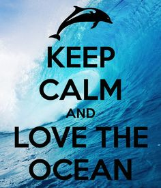 Keep Calm and love the ocean.