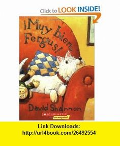 Muy Bien, Fergus! (Spanish Edition) (9780439802949) David Shannon , ISBN-10: 0439802946  , ISBN-13: 978-0439802949 ,  , tutorials , pdf , ebook , torrent , downloads , rapidshare , filesonic , hotfile , megaupload , fileserve