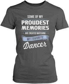 Some of my proudest memories are created watching my favorite dancer. If you're a dance mom, this is the t-shirt for you! Order Yours Today! Textile World, Ballet Wear, Dance Gifts, Learn To Dance, Comfy Hoodies, Cute Shirts, Nike Women, Dancer, Memories