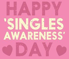 Happy Singles Awareness Day! Happy Valentines DayValentines For ...
