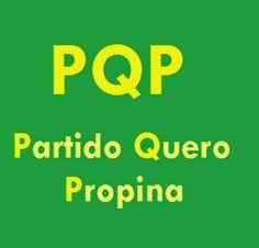 A Casa da Mãe Joana - continuação: PQP - PARTIDO QUERO PROPINA