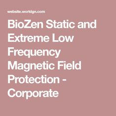 BioZen Static and Extreme Low Frequency Magnetic Field Protection - Corporate