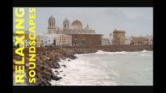 Relaxing Soundscape 1 Hour: Cathedral from Southern Field Cadiz Spain Cadiz Spain, Water Surfing, How To Fall Asleep, Fountain, Taj Mahal, Cathedral, Meditation, Southern, Relax