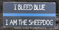 I Bleed Blue, I Am The Sheepdog, Police, Thin Blue Line, Wooden Signs, LEO, Law Enforcement, Distressed Signs