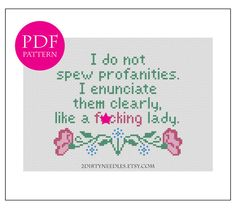 I do not spew profanities cross stitch pattern. This is super funny!