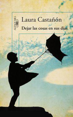Dejar las cosas en sus días / Laura Castañón.-- [Tres Cantos, Madrid] : Alfaguara, imp. 2013.  https://alejandria.um.es/cgi-bin/abnetcl?ACC=DOSEARCH&xsqf99=620904