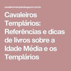 Cavaleiros Templários: Referências e dicas de livros sobre a Idade Média e os Templários