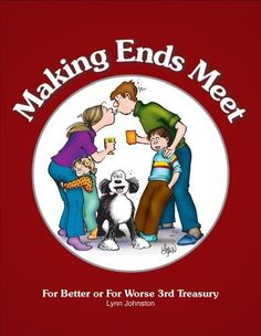 Making Ends Meet: For Better or For Worse 3rd Treasury by Lynn Johnston. $20.99. Publisher: Andrews McMeel Publishing (October 23, 2012). Publication: October 23, 2012. Series - For Better Or for Worse. 416 pages