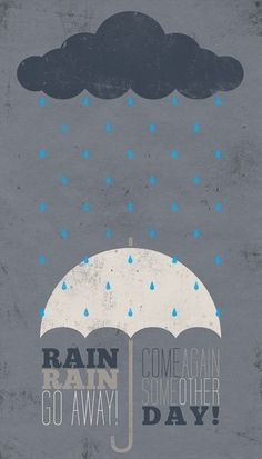 Rain, Rain Go Away print