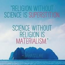 Religion without science is superstition.  Science without religion is materialism