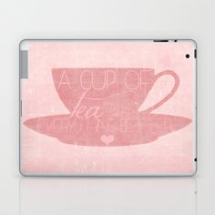 A Cup of Tea Makes Everything Better Laptop & iPad Skin by Tracey Krick - $25.00