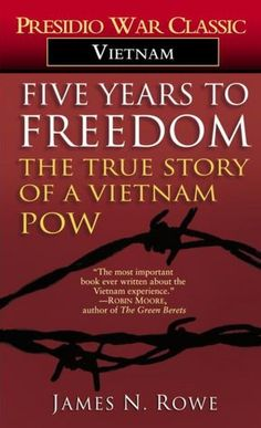 """I have great admiration for """"Nasty Nick"""" Rowe. A real American. Five Years to Freedom: The True Story of a Vietnam POW"""