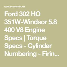 Ford 302 HO 351W-Windsor 5.8 400 V8 Engine Specs   Torque Specs - Cylinder Numbering - Firing Order - Distributor Rotation Ford 351, Motor Engine, Windsor, Engineering, Mustangs, Projects, Log Projects, Engine, Mechanical Engineering