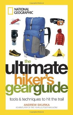The Ultimate Hiker's Gear Guide: Tools and Techniques to Hit the Trail $13.15
