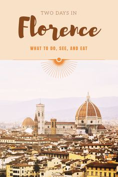 Florence, Italy: A guide on what to do, see, and eat in 2 days