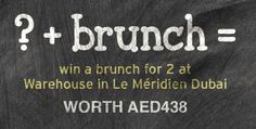 Here are the details of our latest competition to win a brunch for two worth AED438 courtesy of Warehouse in Le Méridien Dubai.