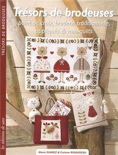 Trésors de brodeuses : Point de croix, broderie traditionnelle, appliqués & mini-quilts: Amazon.fr: Marie Suarez, Corinne Rigaudeau, Didier ...
