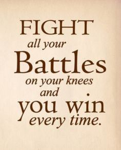 """""""Fight All Your Battles on Your Knees"""" Quote Print Art Home Buy 1 Get 1 Free Faith Quotes, Bible Quotes, Strength Quotes, Bible Scriptures, Qoutes, Great Quotes, Inspirational Quotes, Awesome Quotes, Motivational Quotes"""