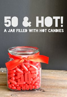 50 & Hot Jar–50th Birthday Gift Idea - not that im going to use red hots, but i like the idea of candy jars for decoration.