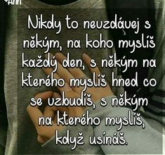 Nikdy to nevzdávej Quotations, Qoutes, True Words, Motto, Live Life, Karma, Self, Advice, Wisdom