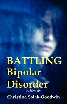 Battling Bipolar Disorder by Christina Solak-Goodwin, http://www.amazon.com/dp/1608300498/ref=cm_sw_r_pi_dp_-woNpb081YAJC