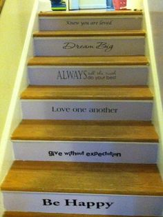 Finished staircase with words of motivation on them. Hopefully everyone will be encouraged to behave better.  It was fairly simple.
