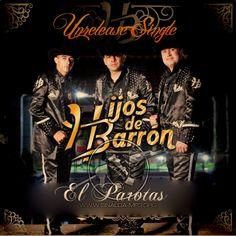 Hijos De Barron - El Parotas Unreleased Single 2013 : Portal Del Foro - Sinaloa-Mp3