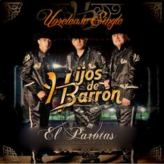 Hijos De Barron - El Parotas Unreleased Single 2013 : Portal Del Foro - Sinaloa-Mp3