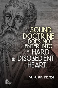 "(via Debi Barham) St. Justin - ""Sound doctrine does not enter a hard and disobedient heart."" My husband has the most tender, obedient heart. Catholic Quotes, Catholic Prayers, Catholic Saints, Roman Catholic, Justin Martyr, Early Church Fathers, Religion, Saint Quotes, Christian Quotes"