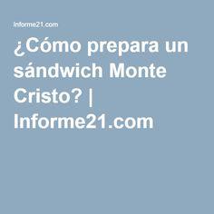 ¿Cómo prepara un sándwich Monte Cristo?   Informe21.com