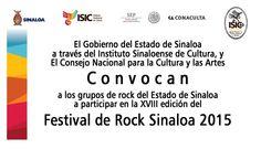 El Gobierno del Estado de Sinaloa a través del Instituto Sinaloense de Cultura, y el Consejo Nacional para la Cultura y las Artes Convocan a los grupos de rock del Estado de Sinaloa a participar en la XVIII edición del Festival de Rock Sinaloa 2015. Consulta las bases en: www.culturasinaloa.gob.mx
